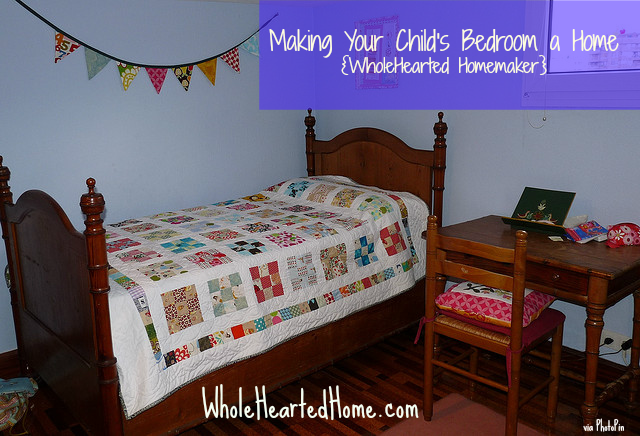 Making Your Child's Bedroom a Home {WholeHearted Homemaker}