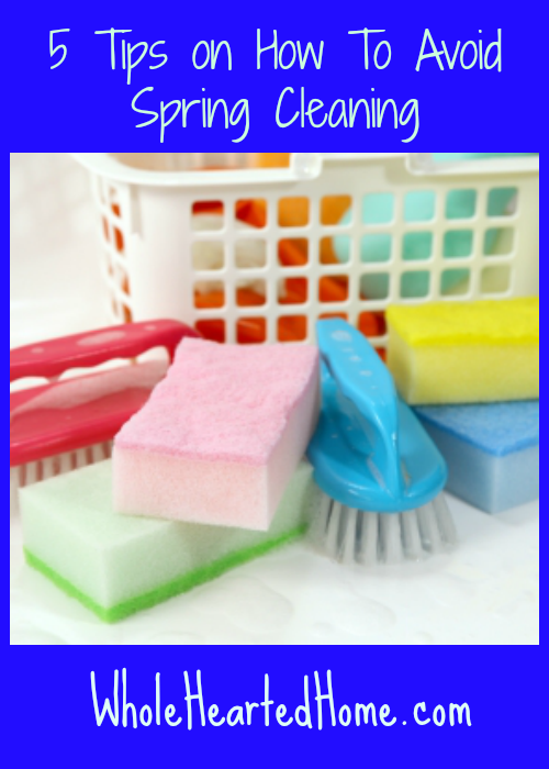 5 Tips on How To Avoid Spring Cleaning {WholeHearted Home}