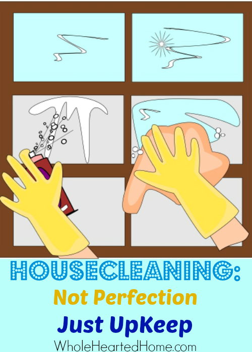 Housecleaning Not Perfection, Just Perfecton {WholeHearted Home}