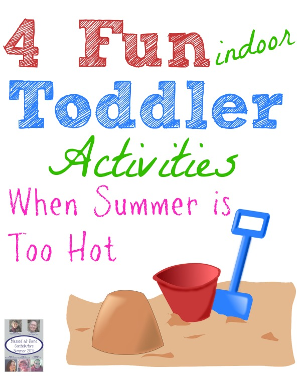 4 Fun Indoor Toddler Activities When Summer is Too Hot  {Blessed At Home for WholeHearted Home}