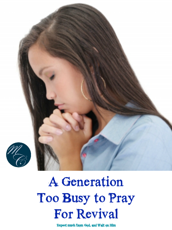A Generation Too Bush to Pray For Revival {Missional Call}