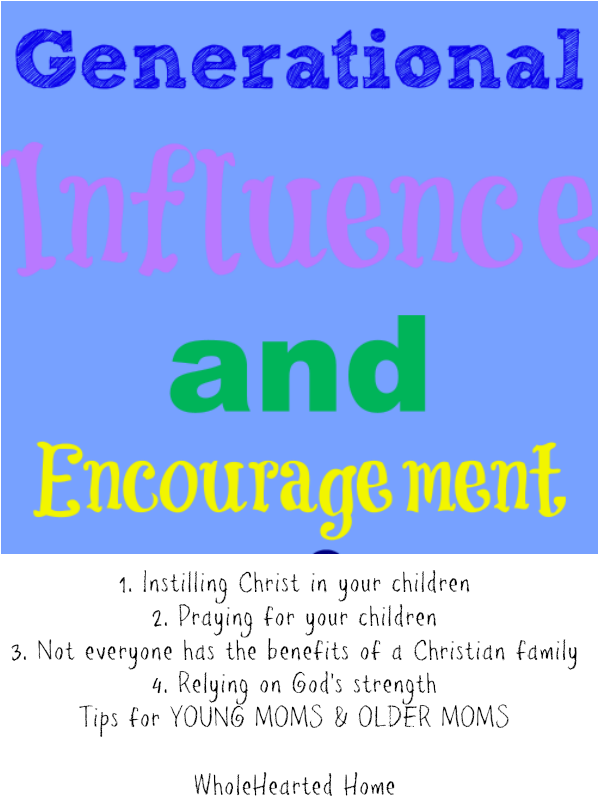 Generational Influence and Encouragment {WholeHearted Home}