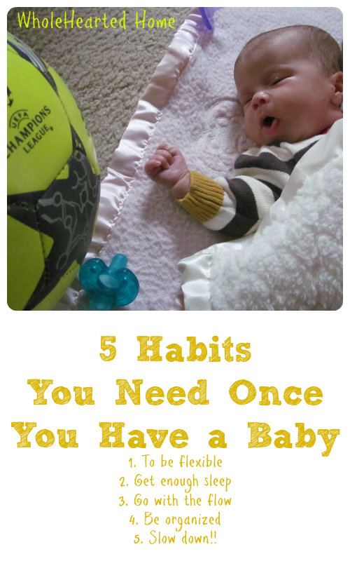 5 Habits You Need Once You Have a Baby {WholeHearted Home} -Things change once you have your first baby. Did you know that there are 5 habits you need once you have a baby?