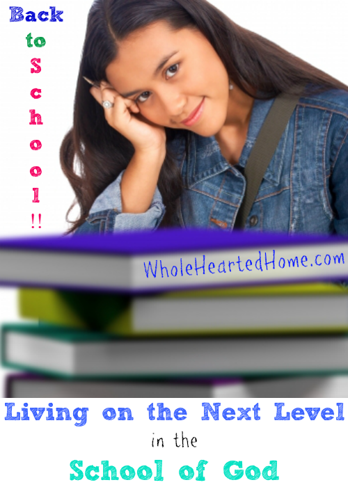 Living on the Next Level in the School of God {WholeHearted Home]