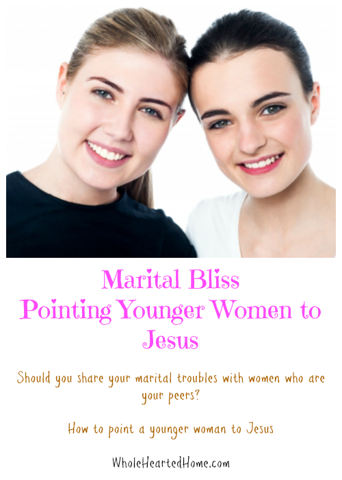 Marital Bliss Pointing Younger Women to Jesus {WholeHearted Home}