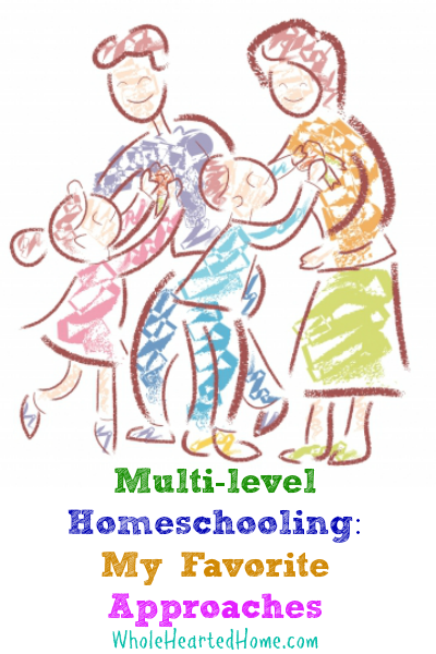 Multi-Level Homeschooling My Favorite Approaches {WholeHearted Home}