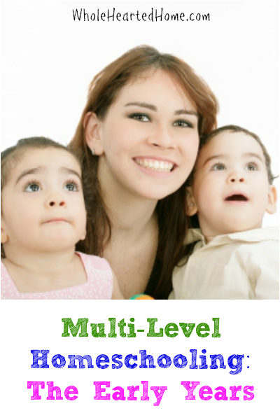 Multi-Level Homeschooling The Early Years {WholeHearted Home}