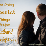 When Doing Special Things For Your Husband Backfires